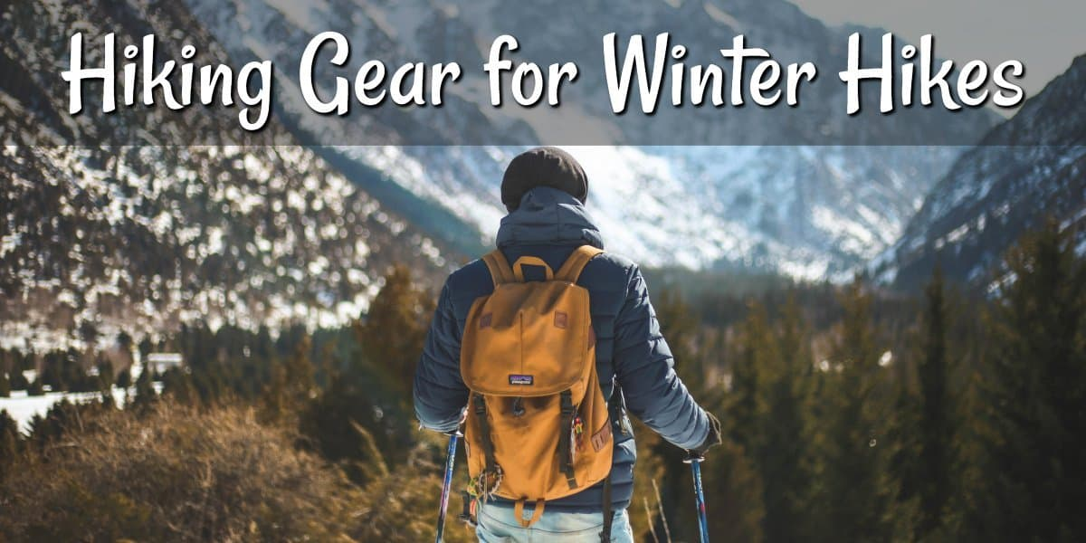 Hiking Gear You Need for Winter Hikes