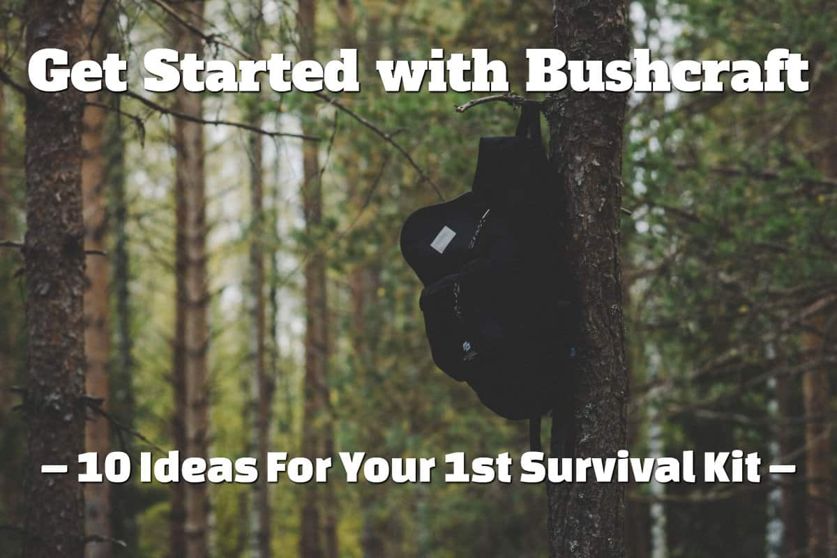Get Started with Bushcraft – 10 Ideas For Your 1st Survival Kit