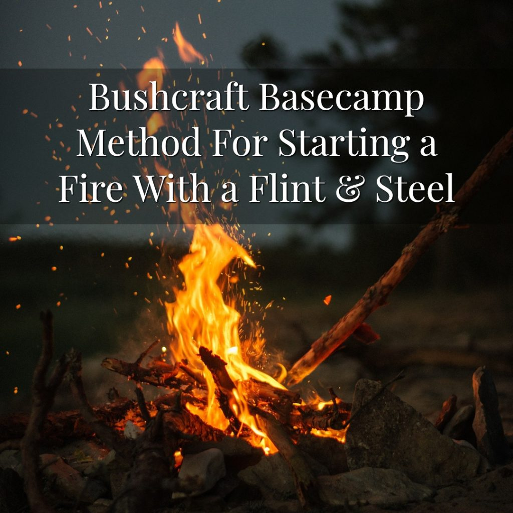 Bushcraft Basecamp Method For Starting a Fire With a Flint & Steel