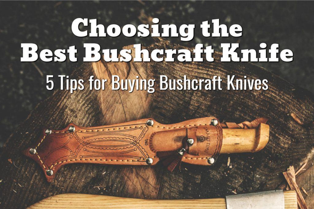 Choosing the Best Bushcraft Knife - 5 Tips for Buying Bushcraft Knives