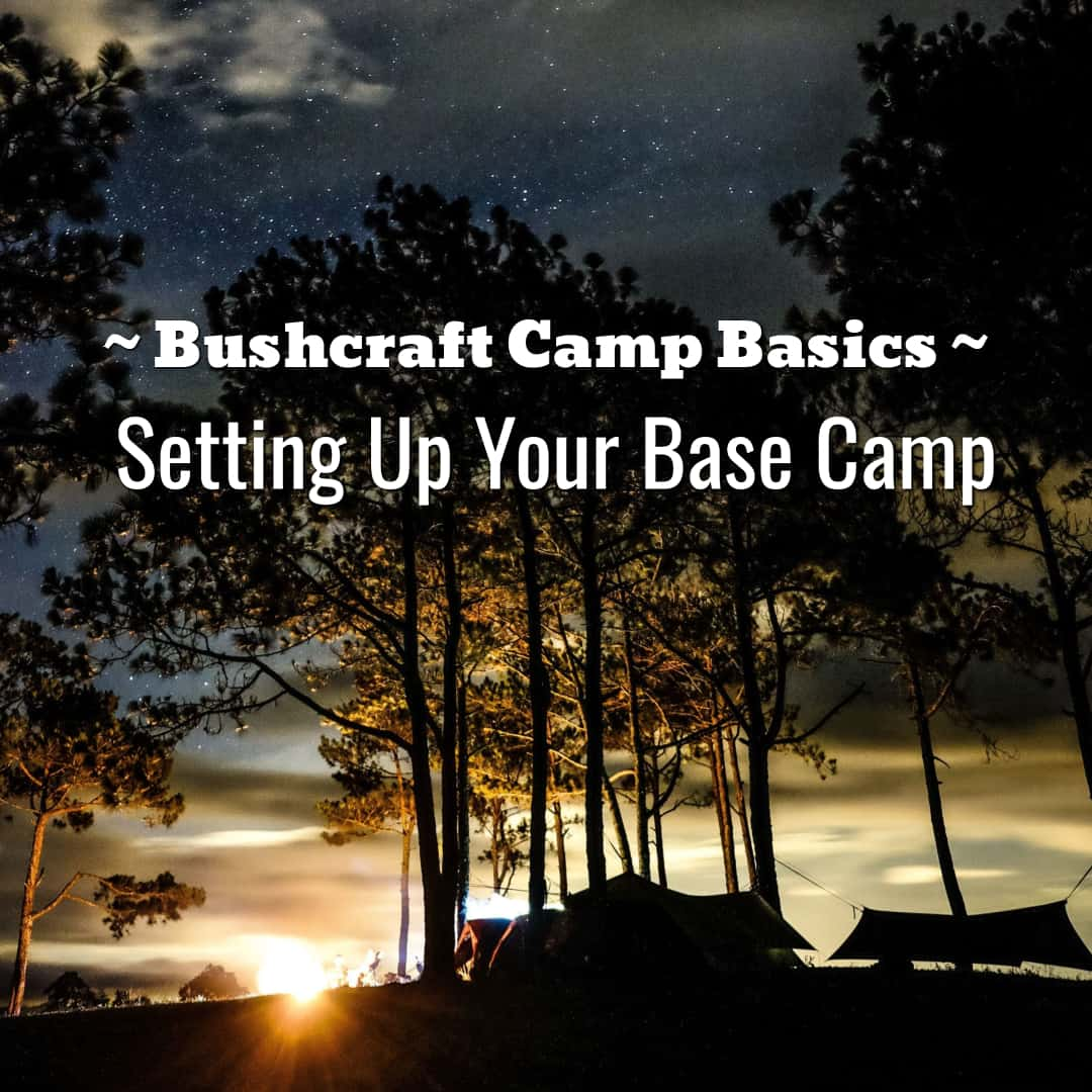 Bushcraft Camp Basics – Setting Up Your Base Camp