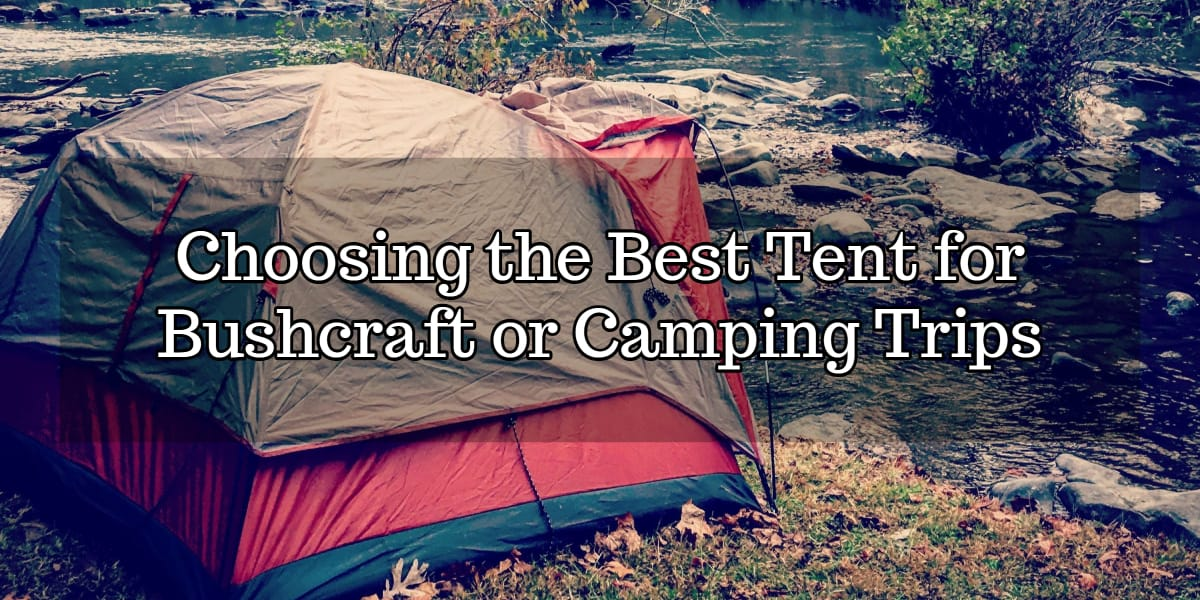 Tips for Choosing the Best Tent for Bushcraft or Camping Trips