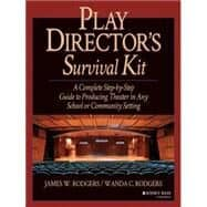 Play Director's Survival Kit : A Complete Step-by-Step Guide to Producing Theater in Any School or Community Setting
